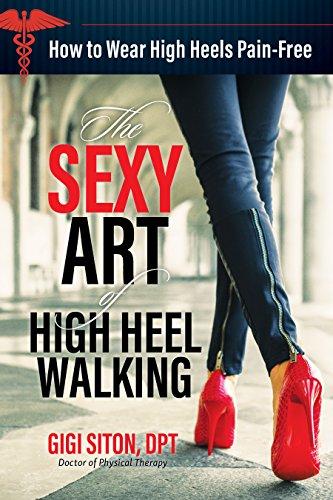 The Sexy Art of High Heel Walking: How To Walk in High Heels Pain-free: How to wear high heels pain-free