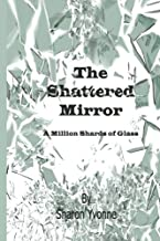The Shattered Mirror: A Million Shards of Glass