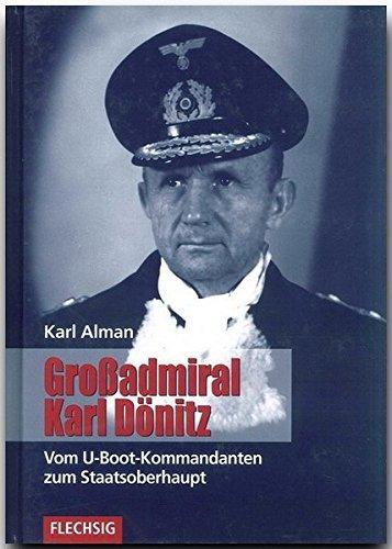 ZEITGESCHICHTE - Großadmiral Karl Dönitz - Vom U-Boot-Kommandanten zum Staatsoberhaupt - FLECHSIG Verlag (Flechsig - Geschichte/Zeitgeschichte) by Karl Alman (2006-06-01)