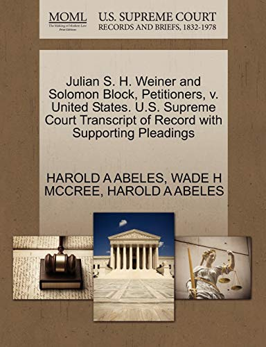Julian S. H. Weiner and Solomon Block, Petitioners, V. United States. U.S. Supreme Court Transcript of Record with Supporting Pleadings