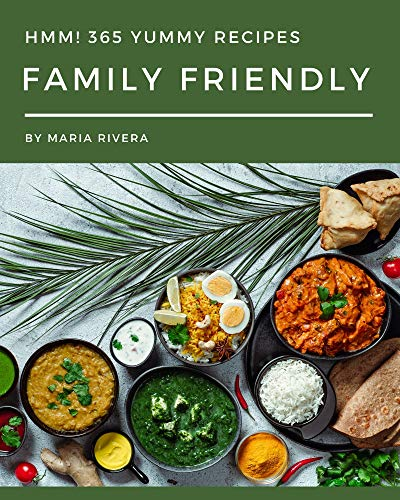 Hmm! 365 Yummy Family Friendly Recipes: Make Cooking at Home Easier with Yummy Family Friendly Cookbook! (English Edition)