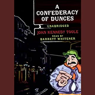 A Confederacy of Dunces                   Written by:                                                                                                                                 John Kennedy Toole                               Narrated by:                                                                                                                                 Barrett Whitener                      Length: 13 hrs and 32 mins     28 ratings     Overall 4.3