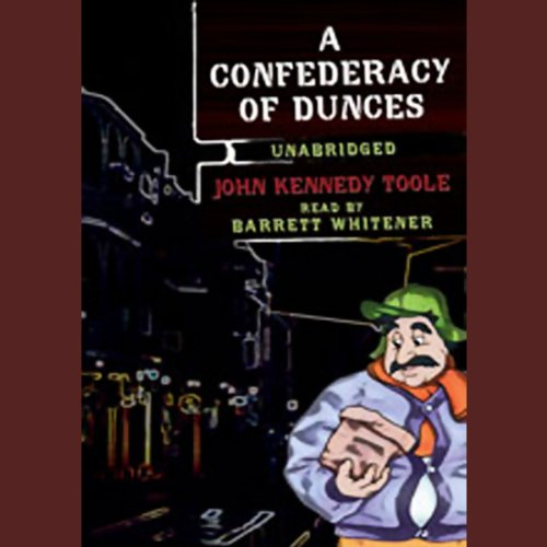A Confederacy of Dunces                   By:                                                                                                                                 John Kennedy Toole                               Narrated by:                                                                                                                                 Barrett Whitener                      Length: 13 hrs and 32 mins     5,729 ratings     Overall 4.1