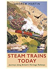 Steam Trains Today: Journeys Along Britain's Heritage Railways