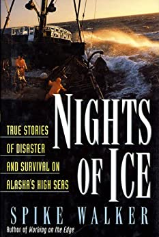 Nights of Ice: True Stories of Disaster and Survival on Alaska's High Seas by [Spike Walker]