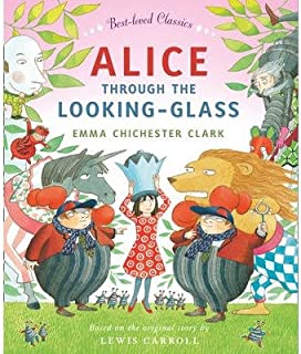 [(Alice Through the Looking Glass )] [Author: Emma Chichester Clark] [Nov-2013]