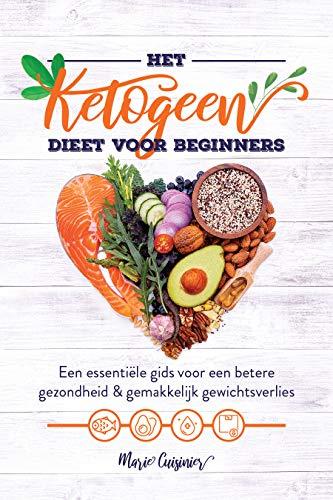 Het ketogeen dieet voor beginners: Een essentiële gids voor een betere gezondheid & gemakkelijk gewichtsverlies