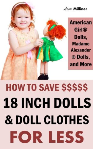 How to Save on 18 Inch Dolls Like American Girl: How to Save Money on Dolls, Doll Clothes, and Accessories (English Edition)