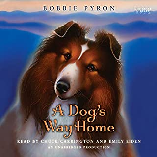 A Dog's Way Home                   By:                                                                                                                                 Bobbie Pyron                               Narrated by:                                                                                                                                 Chuck Carrington,                                                                                        Emily Eiden                      Length: 6 hrs and 56 mins     28 ratings     Overall 4.9