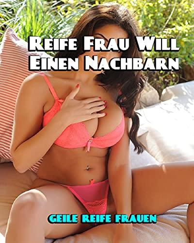 Reife Frau Will Einen Nachbarn (Erotische Geschichten Reife Frauen)