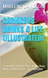 Caribbean Drinks 4 Life (Illustrated): 50 Healthy and Refreshing Drinks Made With Caribbean Fruits and Vegetables (English Edition)