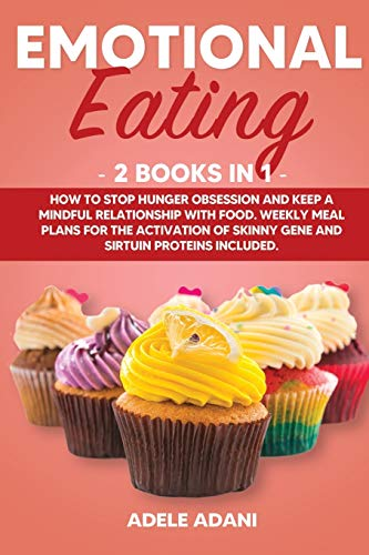 EMOTIONAL EATING: 2 books in 1: How to Stop Hunger Obsession and keep and Mindful Relationship with Food. Weekly Meal Plans for the Activation of Skinny Gene and Sirtuin Proteins Included