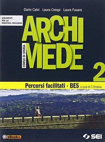 Archimede. Corso di storia. Percorsi facilitati. BES. Per le Scuole superiori (Vol. 2)