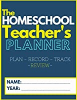 The Homeschool Teacher's Planner: The Ultimate Homeschool Planner to Organize Your Lessons and Record, Track and Review Your Child's Homeschooling Progress - For One Child - 8.5 x 11 inch