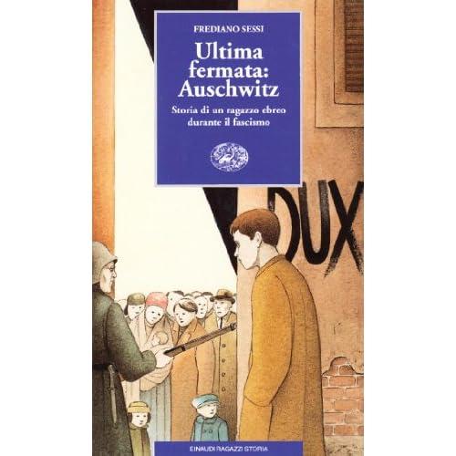 Ultima fermata: Auschwitz. Storia di un ragazzo ebreo durante il fascismo