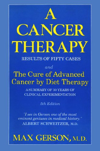 Compare Textbook Prices for A Cancer Therapy: Results of Fifty Cases and the Cure of Advanced Cancer by Diet Therapy : A Summary of 30 Years of Clinical Experimentation 5th Edition ISBN 9780882681054 by Gerson, Max