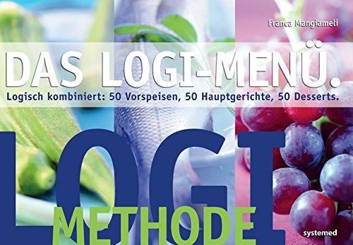 LOGI-Menü: Logisch kombiniert: 50 Vorspeisen, 50 Hauptgerichte, 50 Desserts