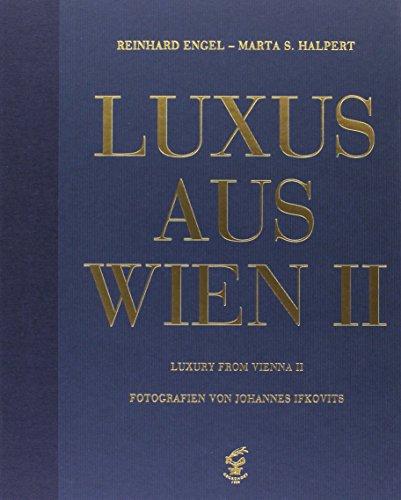 Luxus aus Wien Band 2 /Luxury from Vienna 2: Von der Designerlampe bis zum Konzertflügel - Traditionelles und Modernes aus Meisterhand