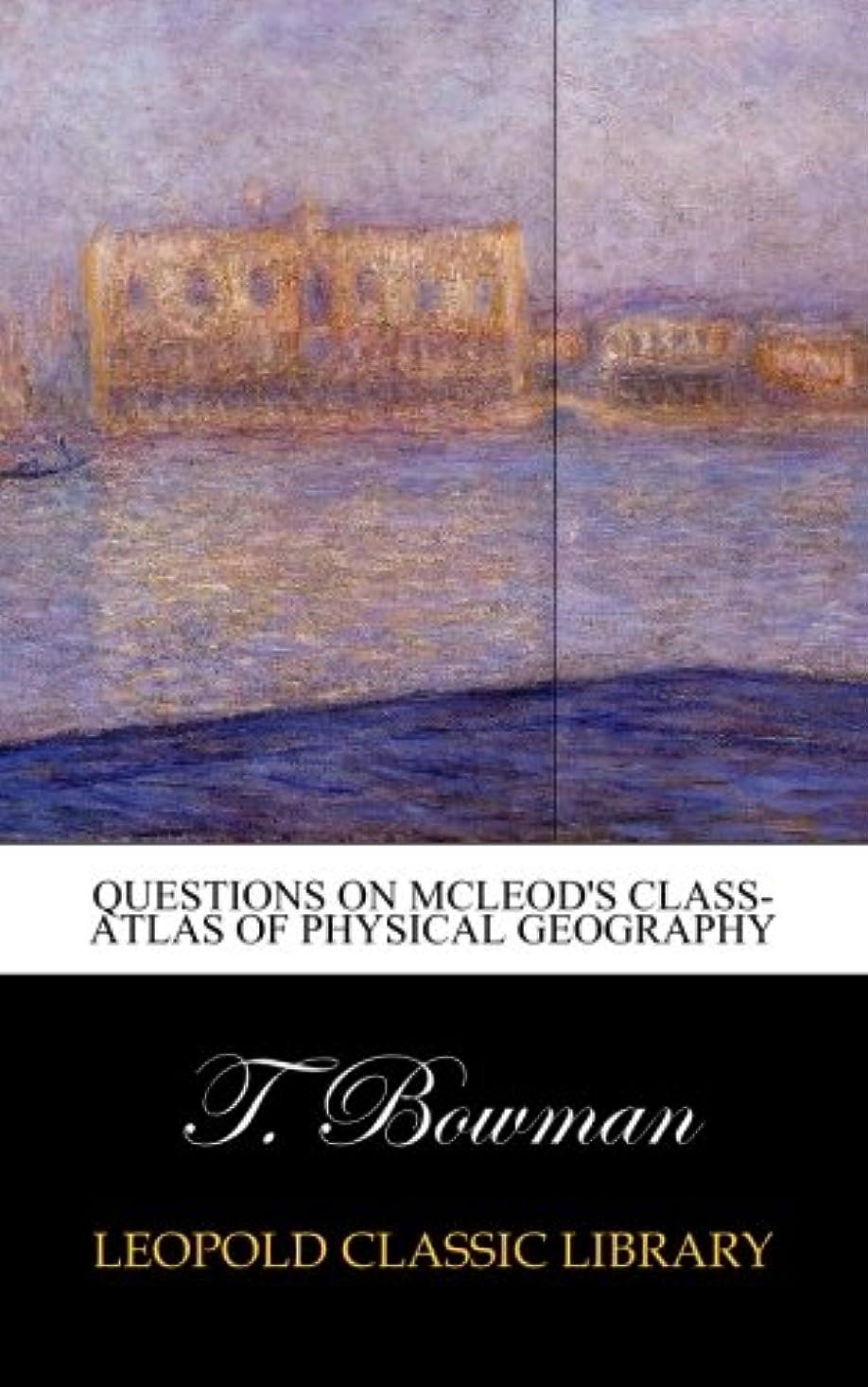 万一に備えて奨励規範Questions on McLeod's Class-atlas of physical geography