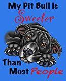 My Pit Bull Is Sweeter Than Most People (Black Fur on Blue Edition): Composition Journal Notebook for Love of the Pitty Breed