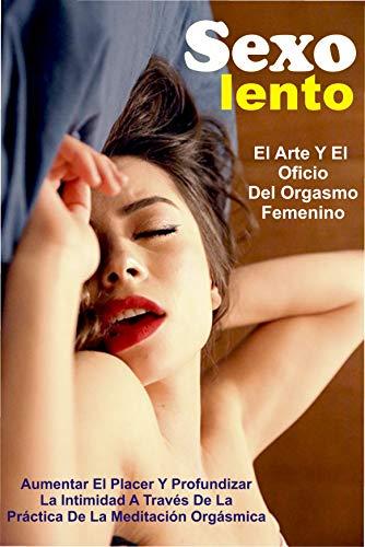 Sexo lento: el arte y el oficio del orgasmo femenino