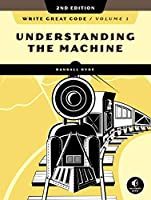 Write Great Code, Volume 1, 2nd Edition: Understanding the Machine Front Cover