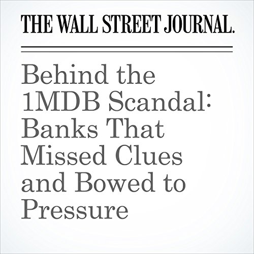 Behind the 1MDB Scandal: Banks That Missed Clues and Bowed to Pressure audiobook cover art