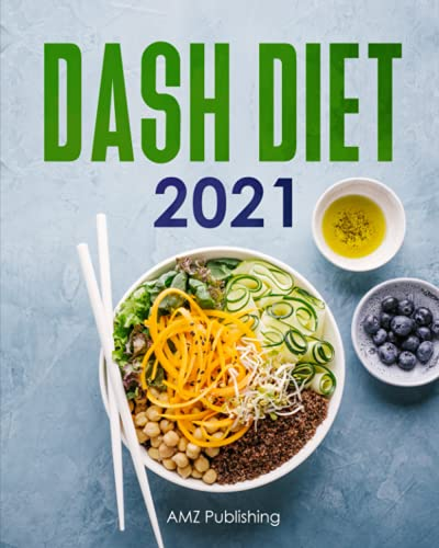 Dash Diet 2021: Dash Diet for Beginners Book with 21 Day Meal Plan: Low Sodium Cookbook with Quick...
