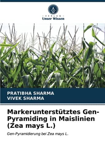 Markerunterstütztes Gen-Pyramiding in Maislinien (Zea mays L.): Gen-Pyramidierung bei Zea mays L.