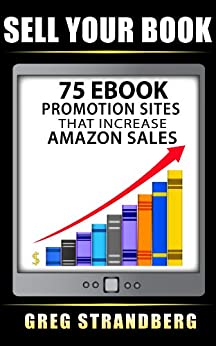 Sell Your Book: 75 eBook Promotion Sites That Increase Amazon Sales by [Greg Strandberg]