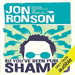 So You've Been Publicly Shamed                   By:                                                                                                                                 Jon Ronson                               Narrated by:                                                                                                                                 Jon Ronson                      Length: 8 hrs and 16 mins     410 ratings     Overall 4.6