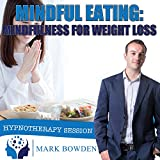 Mindful Eating: Mindfulness for Weight Loss Self Hypnosis CD / MP3 and APP (3 IN 1 PURCHASE!) - This Hypnotherapy for Weight Loss CD can be the Tool You Need to Lose Weight