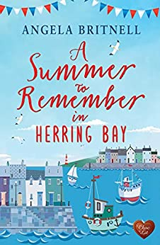 A Summer to Remember in Herring Bay: A gorgeous uplifting romance to escape with this summer by [Angela Britnell]