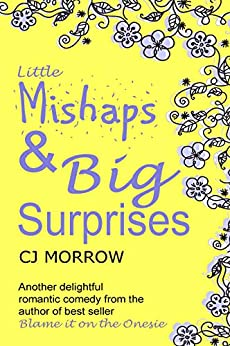 Little Mishaps and Big Surprises: Heart-warming, feel good romantic comedy by [CJ Morrow]