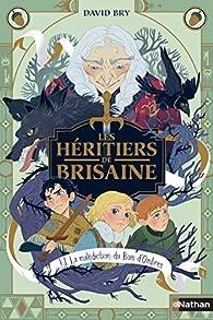 Les héritiers de Brisaine, tome 1 :  La malédiction du bois d'ombres par David Bry