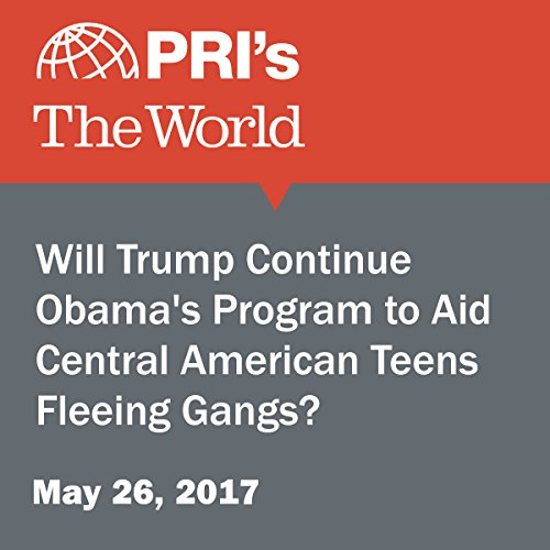 Will Trump Continue Obama's Program to Aid Central American Teens Fleeing Gangs? audiobook cover art