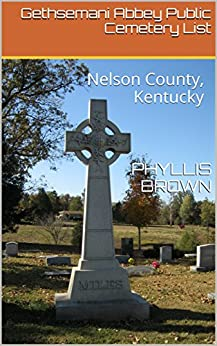 Gethsemani Abbey Public Cemetery List: Nelson County, Kentucky by [Phyllis Brown]