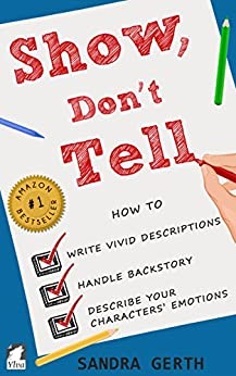 Show, Don't Tell: How to write vivid descriptions, handle backstory, and describe your characters' emotions (Writers' Guide Series Book 3) by [Sandra Gerth]