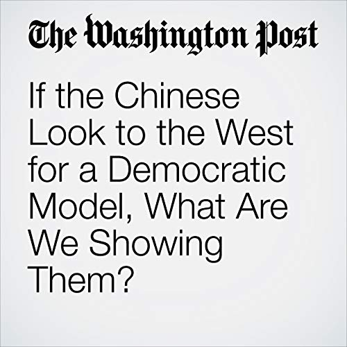 If the Chinese Look to the West for a Democratic Model, What Are We Showing Them? audiobook cover art