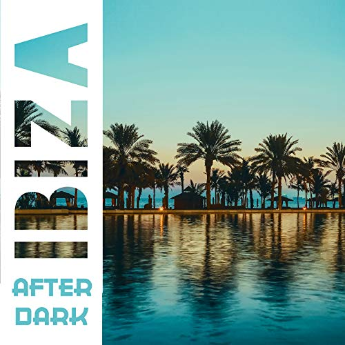 Ibiza after Dark - Party Chillhouse 2020