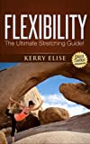 Flexibility: The Ultimate Stretching Guide For Total Flexibility! (Yoga, Tai Chi, Pilates, Static Stretching, Dynamic Stretching, Ballistic Stretching) ... Ballistic Stretching) (English Edition)