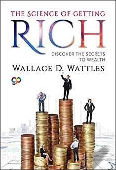 The Science of Getting Rich: Discover the Secrets to Wealth by [Wallace D. Wattles, GP Editors]