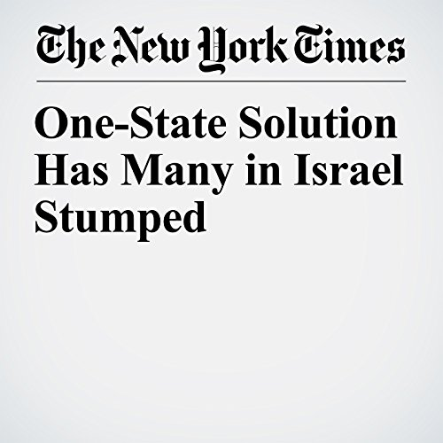 One-State Solution Has Many in Israel Stumped copertina