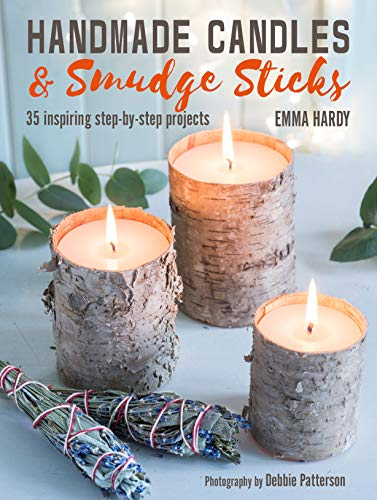 Handmade Candles and Smudge Sticks: 35 inspiring step-by-step projects