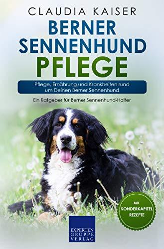 Berner Sennenhund Pflege: Pflege, Ernährung und Krankheiten rund um Deinen Berner Sennenhund (Berner Sennenhund Band 3)