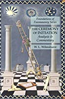 The Ceremony of Initiation: Analysis & Commentary: Foundations of Freemasonry Series