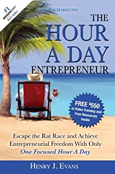 The Hour A Day Entrepreneur: Escape the Rat Race and Achieve Entrepreneurial Freedom With Only One Focused Hour A Day (English Edition) par [Henry Evans]
