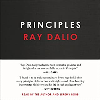 Principles     Life and Work              Written by:                                                                                                                                 Ray Dalio                               Narrated by:                                                                                                                                 Ray Dalio,                                                                                        Jeremy Bobb                      Length: 16 hrs and 5 mins     641 ratings     Overall 4.6