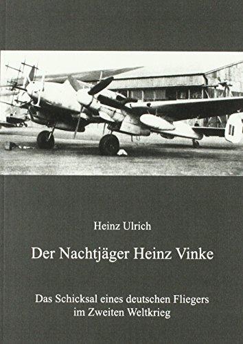 Der Nachtjäger Heinz Vinke: Das Schicksal eines deutschen Fliegers im Zweiten Weltkrieg