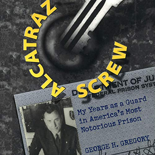 Couverture de Alcatraz Screw: My Years as a Guard in America's Most Notorious Prison